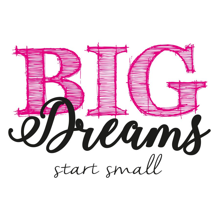 Big dreams start small